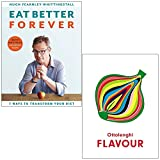 Eat Better Forever By Hugh Fearnley-Whittingstall & Ottolenghi FLAVOUR By Yotam Ottolenghi and Ixta Belfrage 2 Books Collection Set