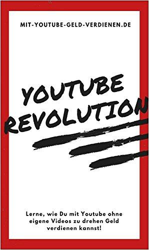 YouTube Revolution: Lerne, wie Du mit YouTube ohne eigene Videos zu...