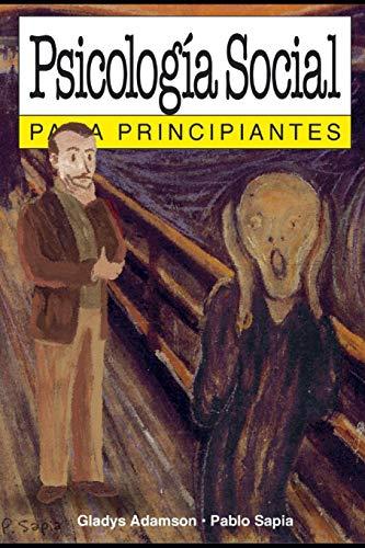 Psicología social para principiantes: con ilustraciones de Pablo Sapia (PARA PRINCIPIANTES - LONGSE