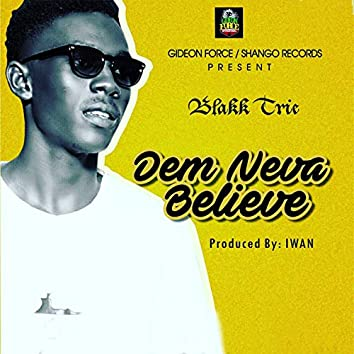 Dem Never Believe