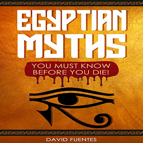 Egyptian Myths You Must Know Before You Die! audiobook cover art