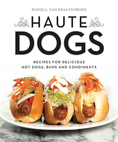 Haute Dogs: Recipes for Delicious Hot Dogs, Buns, and Condiments (QUIRK BOOKS)