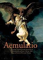 Aemulatio: Imitation, Emulation and Invention in Netherlandish Art from 1500 to 1800: Essays in Honor of Erik Jan Sluijter