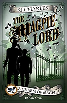 The Magpie Lord (A Charm of Magpies Book 1) by [KJ Charles]