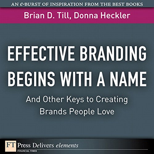 Effective Branding Begins with A Name...And Other Keys to Creating Brands People Love  cover art