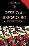 Desejo de Brigadeiro: Aprenda como Fabricar Doces Gourmet LUCRATIVOS de Forma FÁCIL e PROFISSIONAL, e Aumente em Até 92% Sua Renda no Fim do Mês. (Portuguese Edition)