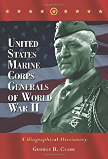 United States Marine Corps Generals of World War II: A Biographical Dictionary