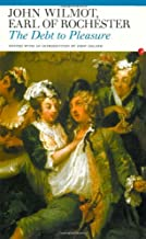 The Debt to Pleasure: John Wilmot, Earl of Rochester: In the Eyes of His Contemporaries and in His Own Poetry and Prose (F...