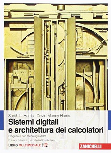 Sistemi digitali e architettura dei calcolatori. Progettare con tecnologia ARM. Con Contenuto digitale (fornito elettronicamente)