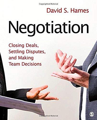 Negotiation: Closing Deals, Settling Disputes, and Making Team Decisions