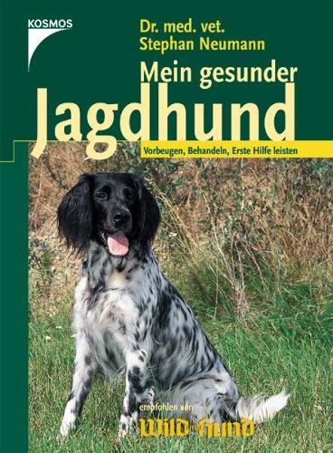 Mein gesunder Jagdhund: Vorbeugen. Behandeln. Erste Hilfe leisten.