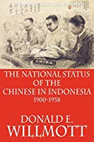 The National Status of the Chinese in Indonesia 1900-1958