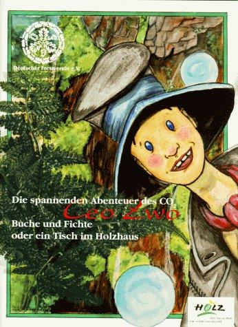 Die spannenden Abenteuer des Ceo Zwo, Bd.2, Buche und Fichte oder ein Tisch im Holzhaus
