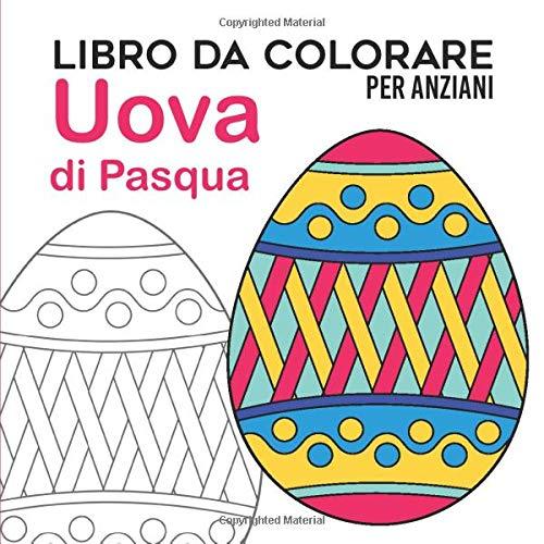 Libro da Colorare per Anziani | Uova di Pasqua: Libro da Colorare antistress per Adulti | Giochi per Anziani con Demenza Senile e Alzheimer | 30 disegni grandi da colorare