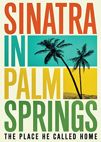 Top New Sinatra in Palm Springs: The Place He Called Home [DVD]