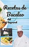 Recetas de bacalao del chef Raymond : Este libro de recetas de bacalao tiene más de 175 recetas que te ayudarán a comer más saludable.