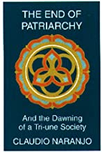 End of Patriarchy: And the Dawning of a Tri-Une Society