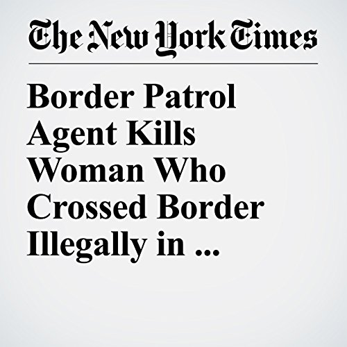Border Patrol Agent Kills Woman Who Crossed Border Illegally in Texas, Authorities Say copertina