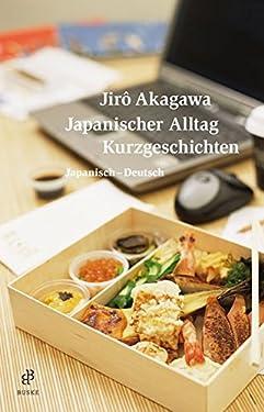 Japanischer Alltag. Kurzgeschichten: Japanisch-Deutsch