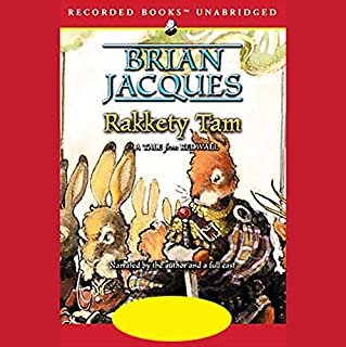 Rakkety Tam                   Written by:                                                                                                                                 Brian Jacques                               Narrated by:                                                                                                                                 Brian Jacques,                                                                                        Full Cast                      Length: 11 hrs and 55 mins     3 ratings     Overall 4.0