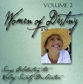Women of Destiny, Vol. 2: Songs Celebrating the Relief Society Declaration