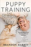 Puppy Training the Simple Way: Housebreaking, Potty Training and Crate Training in 7 Easy-to-Follow Steps