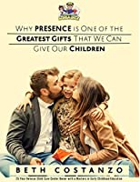 Why Presence is One of the Greatest Gifts That We Can Give Our Children