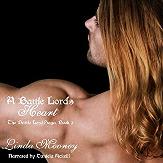 A Battle Lord's Heart     The Battle Lord Saga, Volume 3              By:                                                                                                                                 Linda Mooney                               Narrated by:                                                                                                                                 Daniela Acitelli                      Length: 7 hrs and 12 mins     2 ratings     Overall 5.0