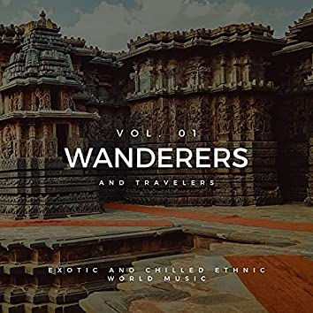Wanderers And Travelers - Exotic And Chilled Ethnic World Music, Vol. 01