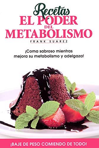 Recetas El Poder del Metabolismo por Frank Suárez - Coma Sabroso Mientras Mejora su Metabolismo y Adelgaza