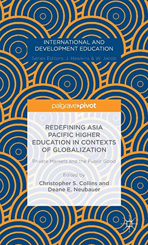 Redefining Asia Pacific Higher Education in Contexts of Globalization: Private Markets and the Public Good (International and Development Education)の詳細を見る