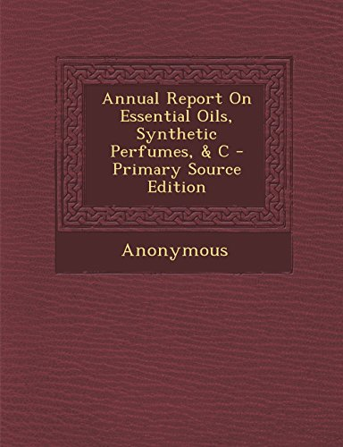 Annual Report On Essential Oils, Synthetic Perfumes, & C