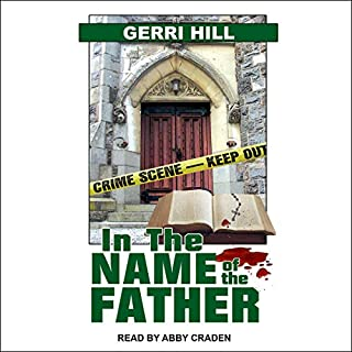In the Name of the Father     Hunter Series, Book 2               Written by:                                                                                                                                 Gerri Hill                               Narrated by:                                                                                                                                 Abby Craden                      Length: 6 hrs and 20 mins     2 ratings     Overall 4.5