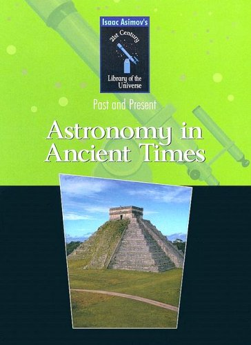 Astronomy in Ancient Times (Isaac Asimov's 21st Century Library of the Universe)