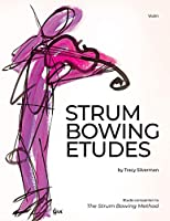 Strum Bowing Etudes--Violin: Etude Companion to the Strum Bowing Method-How to Groove on Strings