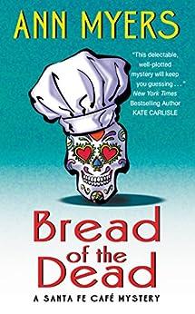 Bread of the Dead: A Santa Fe Cafe Mystery (Santa Fe Café Mystery) by [Ann Myers]