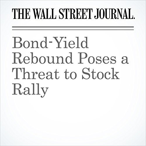 Bond-Yield Rebound Poses a Threat to Stock Rally                   By:                                                                                                                                 Aaron Kuriloff,                                                                                        Min Zeng                               Narrated by:                                                                                                                                 Alexander Quincy                      Length: 6 mins     Not rated yet     Overall 0.0