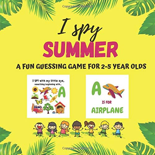 I Spy Summer A Fun Guessing Game For 2-5 Year Olds: I Spy With My Little Eye - Activity Picture Book For Little Kids. I Spy Alphabet Book For Toddlers ... From A to Z. Perfect Gift For Boys and Girls
