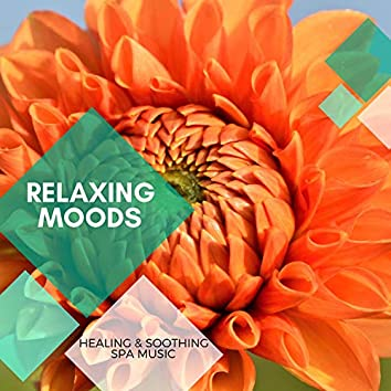 Relaxing Moods - Healing & Soothing Spa Music