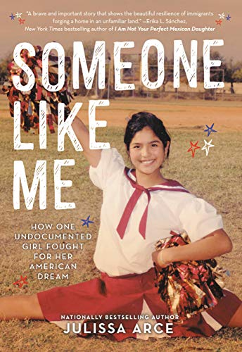 Someone Like Me: How One Undocumented Girl Fought for Her American ...