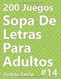 Sopa De Letras Para Adultos 14: 200 Juegos (200 Sopa De Letras Para Adultos)