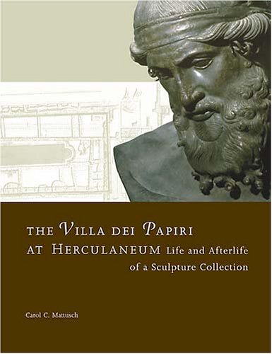 The Villa dei Papiri at Herculaneum: Life and Afterlife of a Sculpture Collection (Getty Trust Publications: J. Paul Getty Museum)