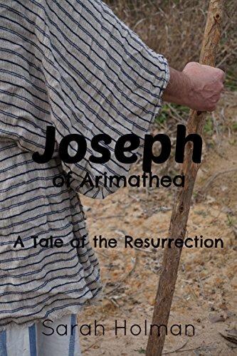 Joseph of Arimathea: A Tale of the Resurrection by [Sarah Holman]