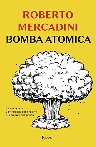 Bomba atomica: La storia vera e incredibile dell'ordigno più potente del mondo