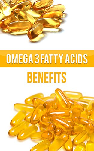 Omega 3 Fatty Acids: Benefits of Omega 3 Fatty Acids, Fish Oil, Krill Oil, and Cod Oil (English Edition)