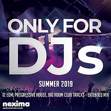 Only For DJs - Summer 2019 - 12 Edm, Progressive House, Big Room Club Tracks - Extended Mix