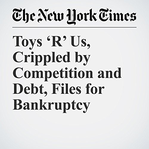 Toys 'R' Us, Crippled by Competition and Debt, Files for Bankruptcy copertina