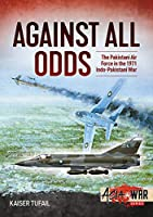 Against All Odds: The Pakistan Air Force in the 1971 Indo-Pakistan War (Asia at War)