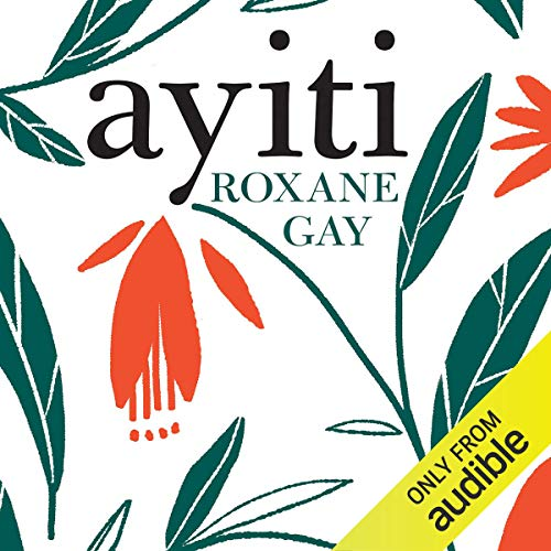 Ayiti                   By:                                                                                                                                 Roxane Gay                               Narrated by:                                                                                                                                 Roxane Gay                      Length: 2 hrs and 46 mins     80 ratings     Overall 4.6