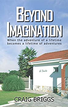 Beyond Imagination: When the adventure of a lifetime becomes a lifetime of adventures (The Journey Book 2) by [Craig Briggs]